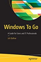 Windows To Go: A Guide for Users and IT Professionals Front Cover