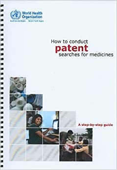 How to Conduct Patent Searches for Medicines: A Step-by-Step Guide (Searo Nonserial Publication)