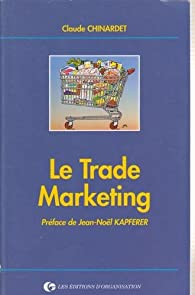 Le trade marketing : Marques et enseignes : agir ensemble ? par Claude Chinardet