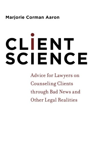 Client Science  Advice For Lawyers On Counseling Clients Through Bad News And Other Legal Realities