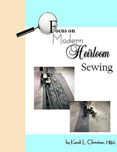 Focus on Modern Heirloom Sewing (Focus On Sewing Book 4)