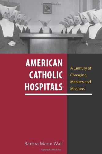 American Catholic Hospitals: A Century of Changing Markets and Missions (Critical Issues in Health and Medicine) Pdf