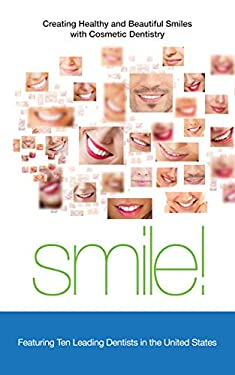Smile!: Creating Healthy and Beautiful Smiles with Cosmetic Dentistry
