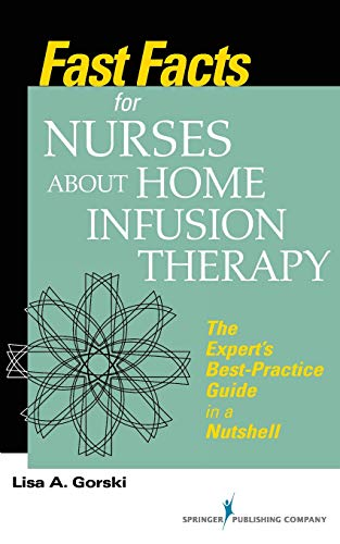 - Fast Facts for Nurses about Home Infusion Therapy: The Expert's Best Practice Guide in a Nutshell