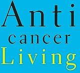 Anticancer Living: Transform Your Life and Health