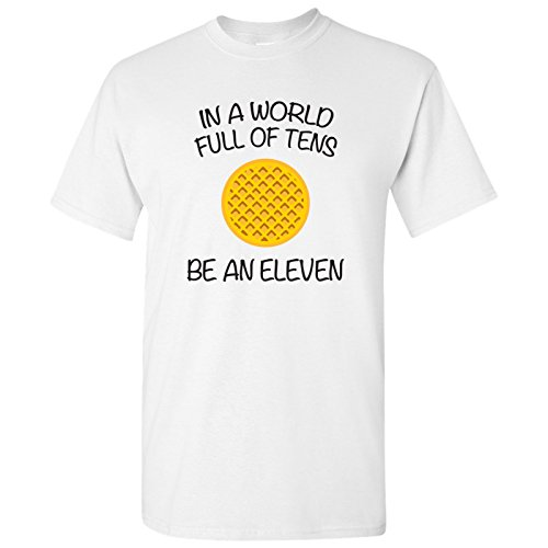 in A World Full of Tens, Be an Eleven - TV Show Waffle T-Shirt - Large - White (Best Tv Brand In The World)