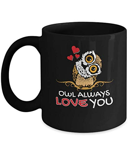 Owl Always Love You Black Coffee Mug - Valentine's Day Birthday or Anniversary Gift for Husband Wife Girlfriend Boyfriend -