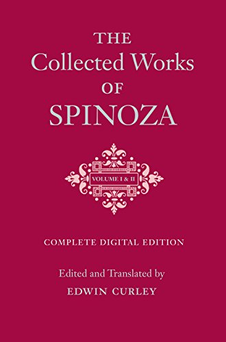 The Collected Works of Spinoza, Volumes I and II: One-Volume Digital Edition