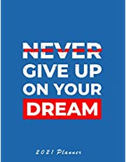 Never Give Up On Your Dream: 2021 Planner: Weekly Calendar for Dermatologist, Eyelash technician, Graphic designer, Product developer, Spa owner, Beauty PR specialist, Nail technician…Weekly Monthly Planner with Gratitude, Gols,Affirmations…V1