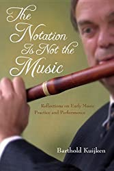 The Notation Is Not the Music: Reflections on Early Music Practice and Performance