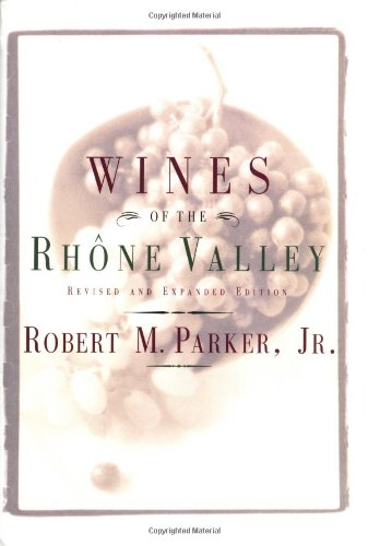 Wines of the Rhone Valley: Revised and Expanded Edition (Rhone Valley Red Wine)