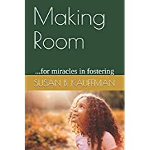 Making Room: ...for miracles in fostering