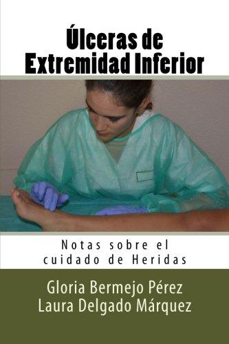 Ulceras de Extremidad Inferior: Notas sobre el cuidado de Heridas (Volume 14) (Spanish Edition) [Gloria Bermejo Perez - Laura Delgado Marquez - Diego Molina Ruiz] (Tapa Blanda)