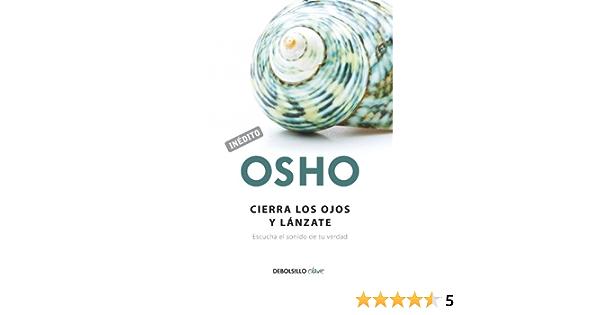 Cierra Los Ojos Y Lanzate Escucha El Sonido De Tu Verdad Osho 9789588611457 Books
