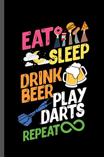 Eat Sleep Drink Beer Play Darts Repeat: Darts  Sports Sayings Quotes Lifestyle Routine everyday Athlete Varsity Gift (6