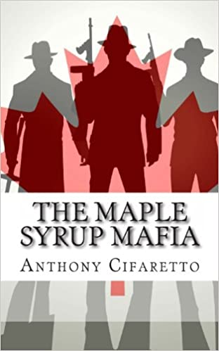 The Maple Syrup Mafia: A History of Organized Crime in