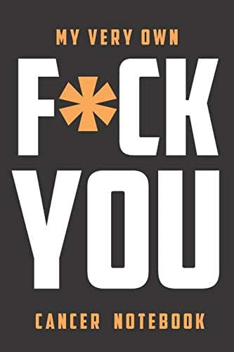 My Very Own F*ck You Cancer  Notebook: Notebook / Planner for For cancer patients starting Chemotherapy treatment