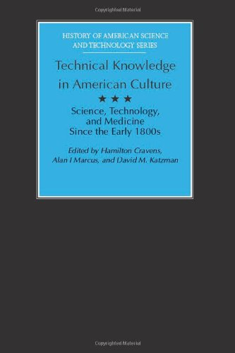 Technical Knowledge in American Culture: Science, Technology, and Medicine Since the Early 1800s (History Amer Science & Technol)