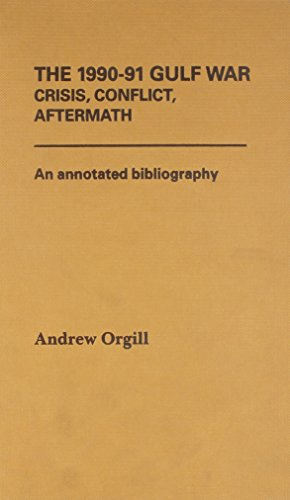 The 1990-91 Gulf War: Crisis, Conflict, Aftermath : An Annotated Bibliography
