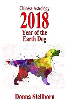 Chinese Astrology: 2018 Year Of The Earth Dog by [Stellhorn, Donna]