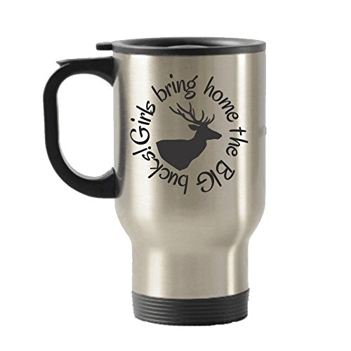 Hunting Travel mug for women - Deer hunter gifts - Girls bring home the BIG bucks! - insulated stainless steel with lid - 14 ounce - unique, inexpensive present for hunting (Things Start With Letter O)