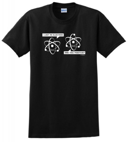 I Lost an Electron Are You Positive T-Shirt Medium Black