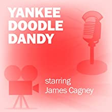 Yankee Doodle Dandy: Classic Movies on the Radio Radio/TV Program by Screen Guild Players Narrated by James Cagney