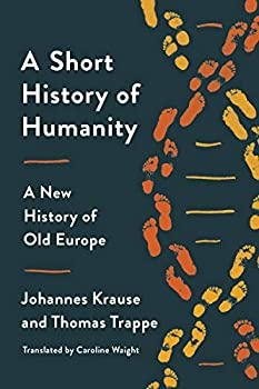 A Short History of Humanity by Johannesburg Krause & Thomas Trappe, translated by Caroline Waight