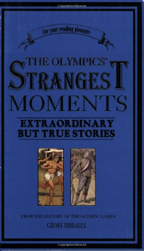 The Olympics' Strangest Moments: Extraordinary but True Stories from the History of the Olympic Games (Strangest series)