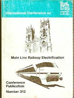 International Conference on Main Line Railway Electrification 25-28 September 1989 (I E E CONFERENCE PUBLICATION)