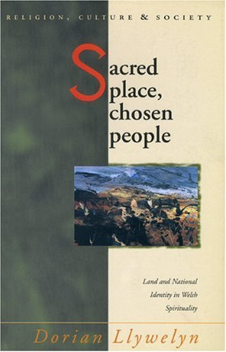 Sacred Place, Chosen People: Land and National Identity in Welsh Spirituality (Religion, Culture, and Society)