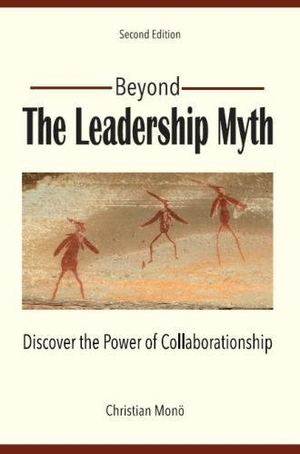Book: Beyond the Leadership Myth - Discover the Power of Collaborationship by Christian Monö