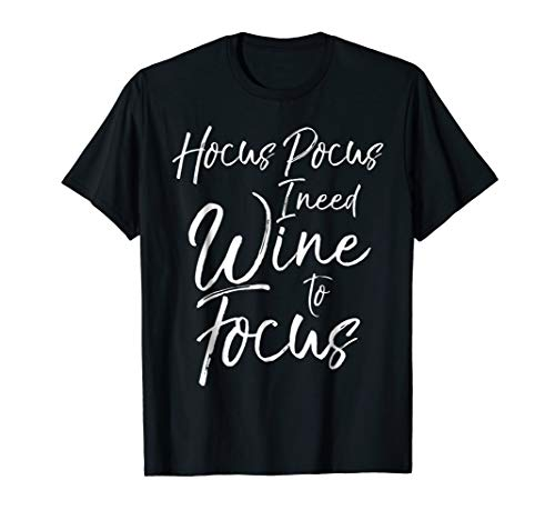Hocus Pocus I Need Wine to Focus Shirt Funny Witch Alcohol]()