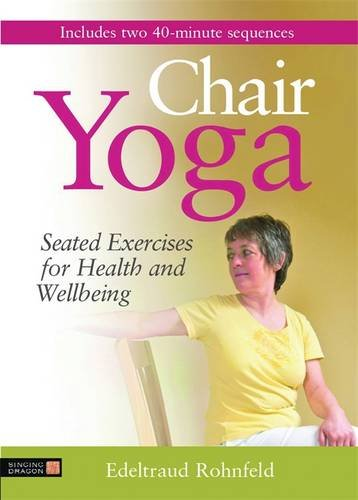 Chair Yoga: Seated Exercises for Health and Wellbeing Edeltraud Rohnfeld Singing Dragon Fitness & Diet Sitting position