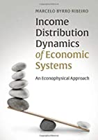 Income Distribution Dynamics of Economic Systems: An Econophysical Approach Front Cover