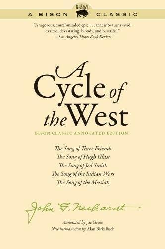 A Cycle of the West, Bison Classic Annotated Edition: The Song of Three Friends, The Song of Hugh Glass, The Song of Jed Smith, The Song of the Indian Wars, The Song of the Messiah