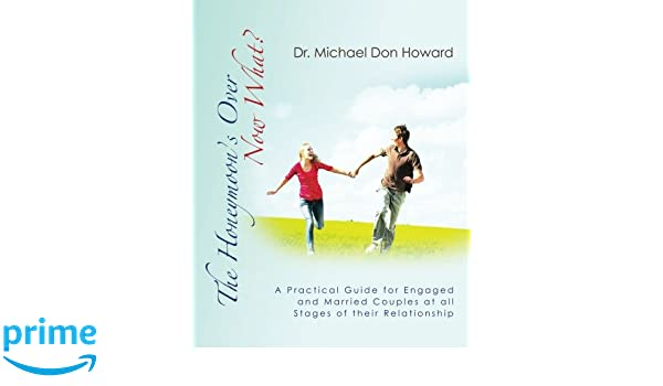 The Honeymoon's Over - Now What?: A Practical Guide for