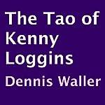 The Tao of Kenny Loggins | Dennis Waller