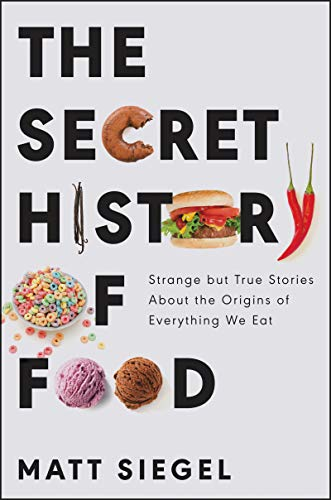 Book Cover: The Secret History of Food: Strange but True Stories About the Origins of Everything We Eat
