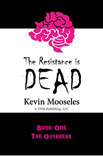 The Resistance is Dead: Book One: The Outbreak by [Mooseles, Kevin]