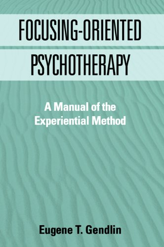 Download Focusing-Oriented Psychotherapy: A Manual of the Experiential Method (The Practicing Professional) Pdf