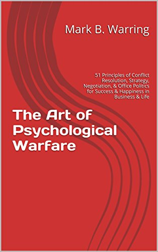 - The Art of Psychological Warfare: 51 Principles of Conflict Resolution, Negotiation, Strategy, Office Politics, Career Building, Self Help, & Motivation for Success & Happiness in Business & Life