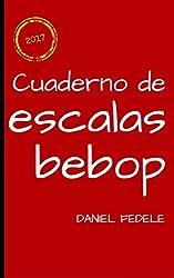 Cuaderno de escalas bebop: guía rápida para principiantes (Spanish Edition)