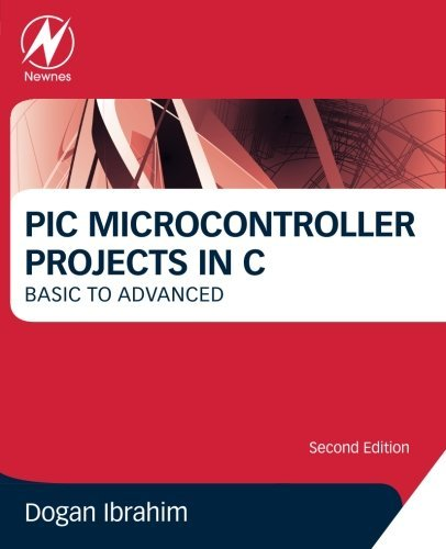 PIC Microcontroller Projects in C: Basic to Advanced by Dogan Ibrahim (16-Apr-2014) Paperback