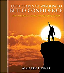 1, 001 Pearls of Wisdom to Build Confidence: Advice and