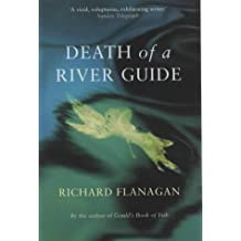 Death of a River Guide by Flanagan, Richard (2004) Paperback