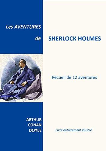 LES AVENTURES DE SHERLOCK HOLMES: Recueil de 12 aventures - livre entièrement illustré (French Edition)