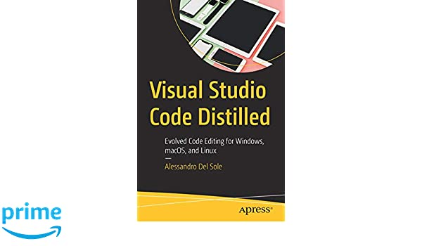 Visual Studio Code Distilled: Evolved Code Editing for