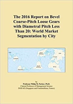 The 2016 Report on Bevel Coarse-Pitch Loose Gears with Diametral Pitch Less Than 20: World Market Segmentation by City