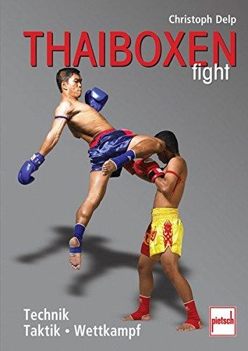 Thaiboxen fight: Technik - Taktik - Wettkampf